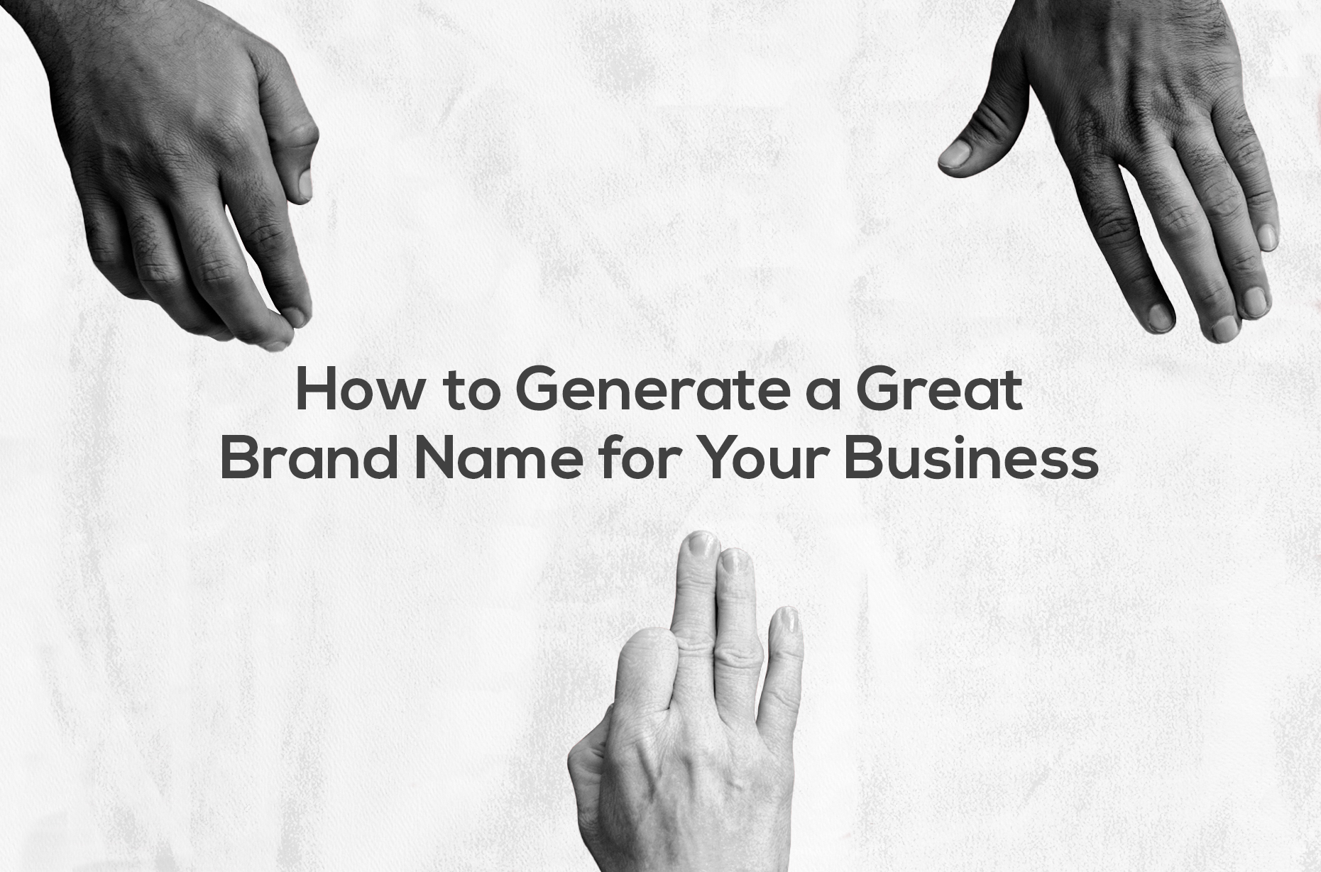 HOW TO GENERATE A GREAT BRAND NAME FOR YOUR BUSINESS